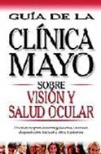 vision y salud ocular: guia de la clinica mayo-9789706555502