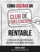 cómo diseñar un club de fidelización rentable (ebook)-omar arce-cdlap00007502