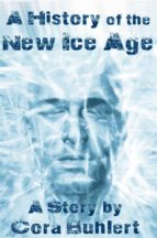 a history of the new ice age (ebook)-cora buhlert-9781311528612