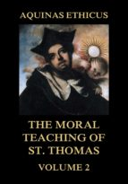AQUINAS ETHICUS: THE MORAL TEACHING OF ST. THOMAS, VOL. 2