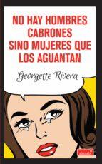 no hay hombres cabrones sino mujeres que los aguantan (ebook)-georgette rivera-9786071126412