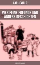 vier feine freunde und andere geschichten (llustrierte ausgabe) (ebook) carl ewald 9788027217212