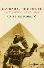 las damas de oriente: grandes viajeras por los paises arabes cristina morato 9788401305412