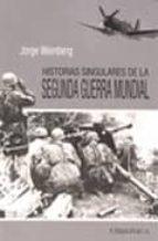 historias singulares de la segunda guerra mundial-jorge weinberg-9788415122012