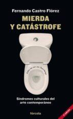 mierda y catastrofe: sindromes culturales del arte contemporaneo fernando castro florez 9788415174912