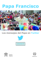 los mensajes del papa en twitter, vol.5 jorge bergoglio papa francisco 9788415980612