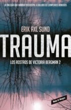 trauma (los rostros de victoria bergman 2) erik axl sund 9788416195312