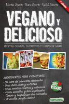 vegano y delicioso: recetas caseras, nutritivas y llenas de sabor-montse vicente-9788416336012