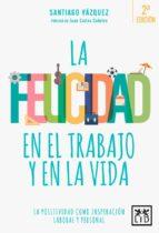 la felicidad en la vida y el trabajo-santiago vazquez-9788416624812