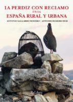 El libro de La perdiz con reclamo en la españa rural y urbana autor ANTONIO GALLARDO ROMERO DOC!