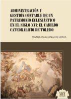 administracion y gestion contable de un patrimonio eclesiastico e n el siglo xvi susana villaluenga de gracia 9788417409012