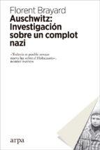 auschwitz: investigación sobre un complot nazi-florent brayard-9788417623012