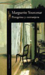 peregrina y extranjera-marguerite yourcenar-9788420426112