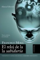 el reloj de la sabiduria: tiempos y espacios en el cerebro humano francisco mora 9788420648712