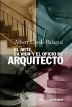 el arte, la vida y el oficio de arquitecto albert casals balague 9788420667812