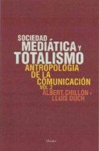 El libro de Sociedad mediatica y totalismo: antropologia de la comunicacion (vol. 2) autor LLUIS DUCH DOC!