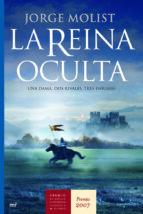 la reina oculta: una dama. dos rivales. tres enigmas (obra ganado ra premio novela historica 2007)-jorge molist-9788427033412