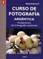 i curso de fotografia argentica: fundamentos de la fotografia tra dicional-rene bouillot-9788428213912