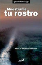 muestrame tu rostro: hacia la intimidad con dios (23ª ed) ignacio larrañaga 9788428518512