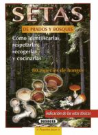 setas de prados y bosques: como idenificarlas, respetarlas, recog erlas y cocinarlas incluye 80 especies de hongos; indicacion de las setas toxicas mark kobold 9788430595112