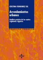 arrendamientos urbanos: analisis practico de los cuatro regimenes vigentes cristina fernandez gil 9788430962112