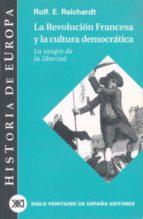 la revolucion francesa y la cultura democratica: la sangre de la-rolf e. reichardt-9788432310812