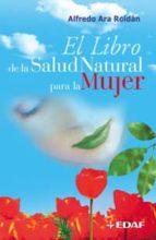 el libro de la salud natural para la mujer alfredo ara roldan 9788441415812