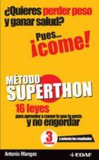 metodo superthon: 16 leyes para aprender a comer lo que te gusta y no engordar-antonio mangas-9788441418912