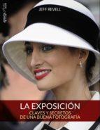 la exposicion: claves y secretos de una buena fotografia (photocl ub)-jeff revell-9788441536012