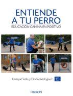 entiende a tu perro. educación canina en positivo enrique solis alvarez 9788441538412