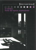 la sombra: forma del espacio arquitectonico-rafael martinez casado-9788447212712