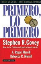 primero, lo primero: vivir, amar, aprender, dejar un legado-a. roger merrill-rebecca r. merrill-stephen r. covey-9788449308512