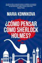 ¿como pensar como sherlock holmes? maria konnikova 9788449329012