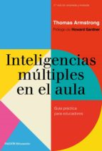 inteligencias multiples en el aula (2ª ed. ampliada y revisada) thomas armstrong 9788449333712