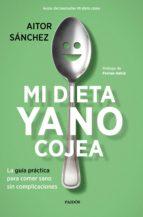 pack mi dieta ya no cojea: la guia practica para comer sano sin complicaciones-aitor sanchez garcia-9788449334412