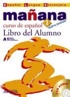 mañana 1: libro del alumno: curso de español a1 (español lengua e xtranjera) (2ª ed.) (incluye cd audio) 9788466754712