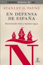 en defensa de españa: desmontando mitos y leyendas negras (ebook)-stanley g. payne-9788467050912
