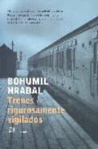 trenes rigurosamente vigilados-bohumil hrabal-9788476697412