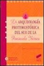 la arqueologia protohistorica del sur de la peninsula iberica jose luis escacena carrasco 9788477388012