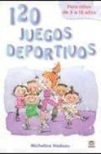 120 juegos deportivos: para niños de 5 a 12 años micheline nadeau 9788479028312