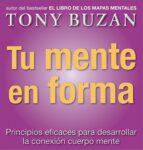 tu mente en forma: principios eficaces para desarrollar la conexi on cuerpo mente-tony buzan-9788479535612