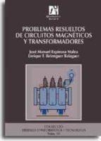 problemas resueltos de circuitos magneticos y transformadores-jose manuel espinosa malea-enrique f. belenguer balaguer-9788480214612
