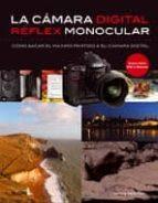 la camara digital reflex monocular: como sacar el maximo partido a su camara digital (2ª ed.) chris weston 9788480769112