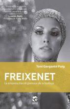 freixenet: la empresa tras el glamour de la burbuja-toni gargante puig-9788481989212