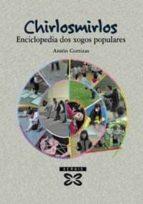 chirlosmirlos: enciclopedia dos xogos populares-anton cortizas-9788483025512