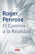 el camino a la realidad: una guia completa de las leyes del unive rso-roger penrose-9788483066812