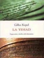 la yihad: expansion y declive del islamismo-gilles kepel-9788483073612