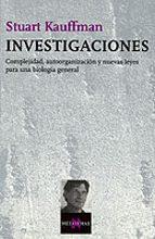 investigaciones: complejidad, autoorganizacion y nuevas leyes par a una biologia general-stuart kauffman-9788483108512