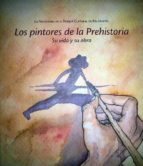 los pintores de la prehistoria. su vida y su obra-jose royo lasarte-9788483214312