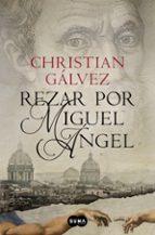 rezar por miguel angel-christian galvez-9788483657812